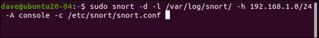 sudo snort -d -l /var/log/snort -h 192.168.1.0/24 -A console -c /etc/snort/snort.conf in a terminal window