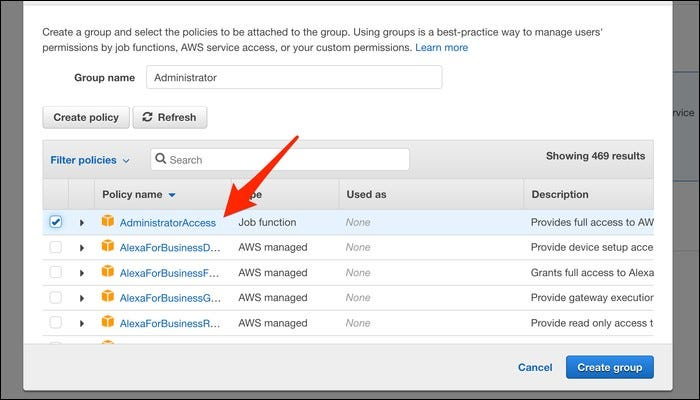 """Create a new group called """"Administrator"""" and add the """"AdministratorAccess"""" policy as a permission."""