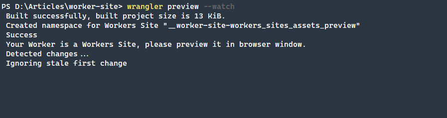 Use preview command from Wrangler to generate and display the site within the browser. Adding the --watch parameter, any changes made are immediately reflected